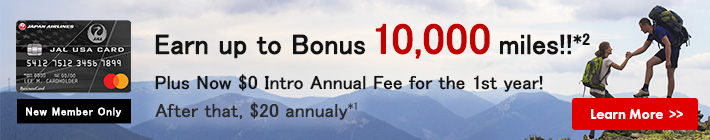 New Member Only Earn up to Bonus 10,000miles!!*2 Plus Now $0 Intro Annual Fee for the 1st year! After that, $20 annualy*1