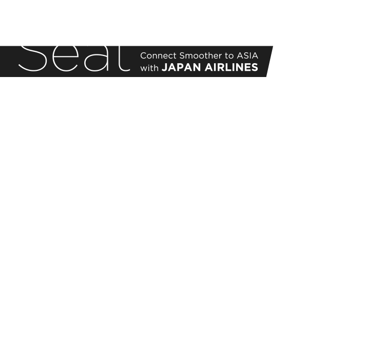 Seat / Connect Smoother to ASIA with JAPAN AIRLINES