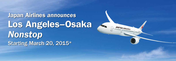 Japan Airlines Announces Los Angeles-Osaka Nonstop Starting March 20th, 2015*