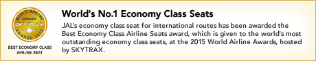 World's No.1 Economy Class Seats JAL's economy class seat for international routes has been awarded the Best Economy Class Airline Seats award, which is given to the world's most outstanding economy class seats, at the 2015 World Airline Awards, hosted by SKYTRAX.