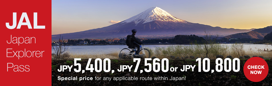 JAL Japan Explorer Pass JPY5,400 JPY7,560 or JPY10,800 Special price for any applicable route within Japan CHECK NOW