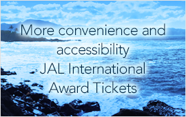 opens in new window. More convenience and accessibility JAL International Award Tickets