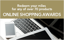 Redeem your miles for any of over 70 products ONLINE SHOPPING AWARDS