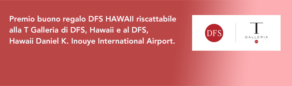 Premio buono regalo DFS HAWAII riscattabile alla T Galleria di DFS, Hawaii e al DFS, Hawaii Daniel K. Inouye International Airport.