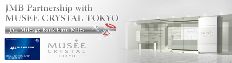 JMB Partnership with MUSEE CRYSTAL TOKYO JAL Mileage Bank Earn Miles