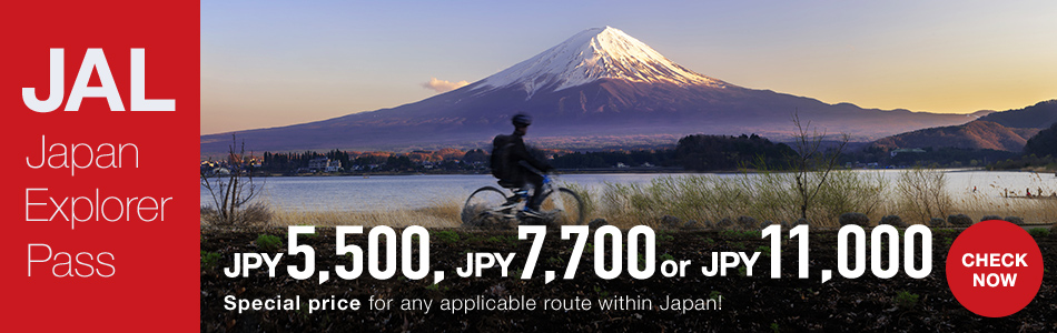 JAL Japan Explorer Pass JPY5,500 JPY7,700 or JPY11,000 Special price for any applicable route within Japan CHECK NOW