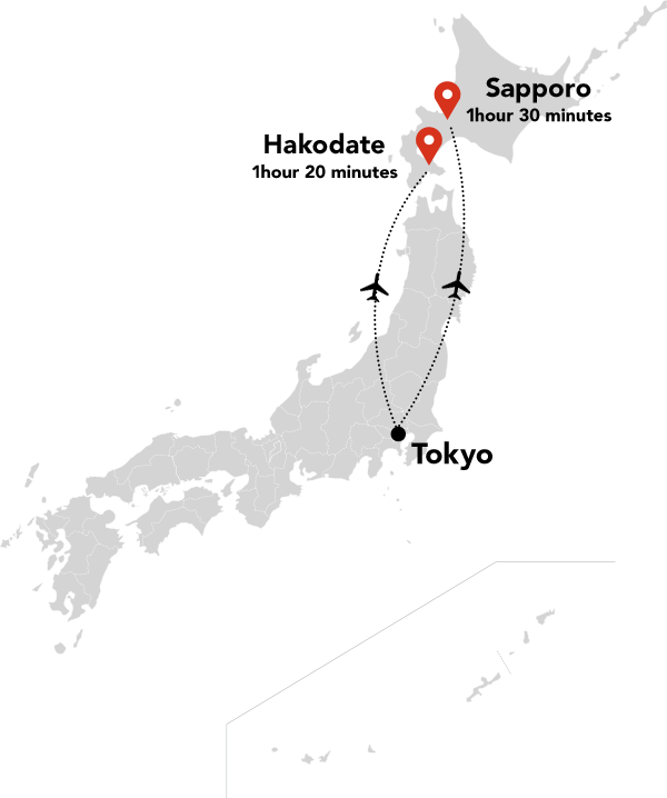 From Tokyo to Sapporo 1 hour 30minutes From Tokyo to Hakodate 1 hour 40minutes