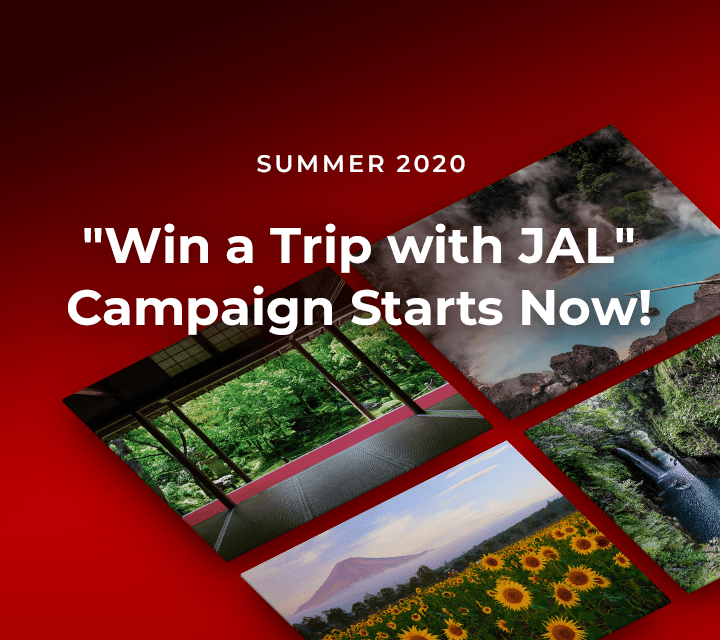 "SUMMER 2020 ""Win a Trip with JAL"" Campaign Starts Now!"